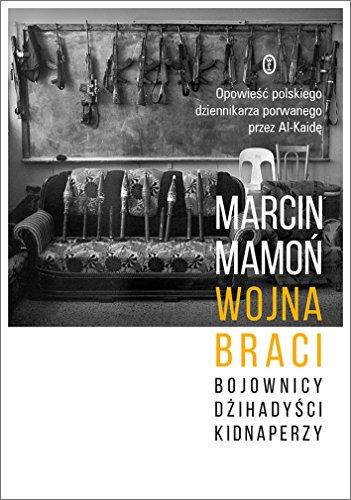 Wojna braci. Bojownicy, dzihadysci, kidnaperzy - Marcin Mamon