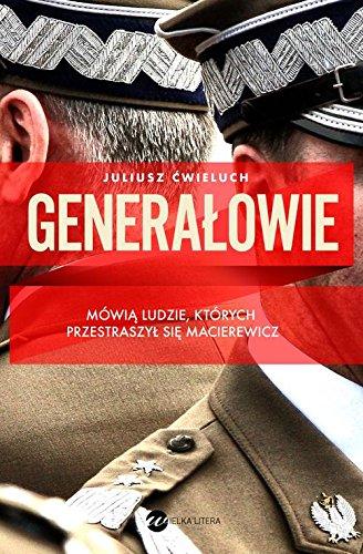 Generalowie. Niewygodna prawda o polskiej armii - Juliusz Cwieluch