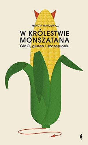 W krolestwie Monszatana. GMO, gluten i szczepionki - Marcin Rotkiewicz