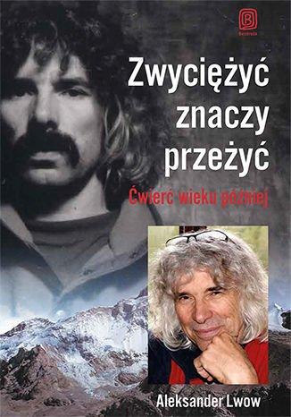 Zwyciężyć znaczy przeżyć - Aleksander Lwow